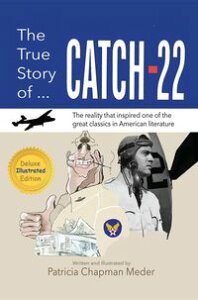 The True Story of Catch 22The Reality that Inspired one of the Great Classics in American Literature【電子書籍】[ Patricia Chapman Meder ]