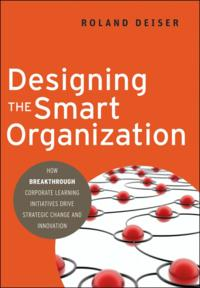 Designing the Smart OrganizationHow Breakthrough Corporate Learning Initiatives Drive Strategic Change and Innovation【電子書籍】[ Roland Deiser ]