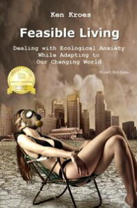 Feasible Living - Dealing with Ecological Anxiety While Adapting to Our Changing World【電子書籍】[ Ken Kroes ]