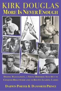 Kirk Douglas More Is Never EnoughOozing Masculinity, a Young Horndog Sets Out to Conquer Hollywood & To Bed Its Leading Ladies【電子書籍】[ Darwin Porter ]