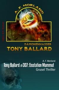 Tony Ballard #307: Eisstation MammutGrusel Thriller【電子書籍】[ A. F. Morland ]