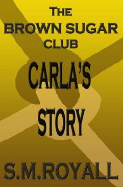 The Brown Sugar Club (Carla's Story)The Brown Sugar Club, #1【電子書籍】[ S.M.Royall ]