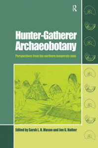 Hunter-Gatherer ArchaeobotanyPerspectives from the Northern Temperate Zone【電子書籍】