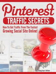 Pinterest Traffic Secrets: How to Get Traffic from the Fastest Growing Social Sites Online!【電子書籍】[ Stephen Miller ]