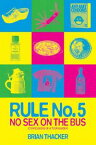 Rule No. 5: No Sex On The Bus. Confessions Of A Tour LeaderConfessions of a tour leader【電子書籍】[ Brian Thacker ]