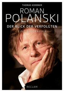 Roman PolanskiDer Blick der Verfolgten Eine Biographie【電子書籍】[ Thomas Koebner ]