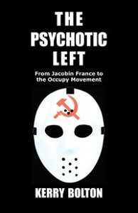 The Psychotic LeftFrom Jacobin France to the Occupy Movement【電子書籍】[ Kerry Bolton ]