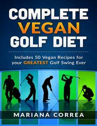 Complete Vegan Golf Diet【電子書籍】[ Mariana Correa ]