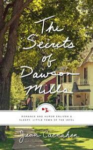 The Secrets of Dawson Mills【電子書籍】[ Jean Carnahan ]