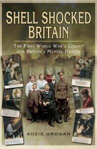 Shell Shocked BritainThe First World War's Legacy for Britain's Mental Health【電子書籍】[ Suzie Grogan ]