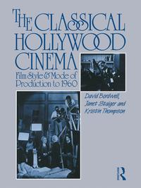 The Classical Hollywood CinemaFilm Style and Mode of Production to 1960【電子書籍】[ David Bordwell ]