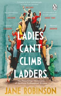 洋書, BUSINESS & SELF-CULTURE Ladies Cant Climb LaddersThe Pioneering Adventures of the First Professional Women Jane Robinson