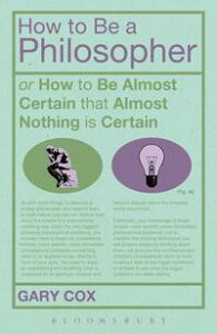 How To Be A Philosopheror How to Be Almost Certain that Almost Nothing is Certain【電子書籍】[ Gary Cox ]