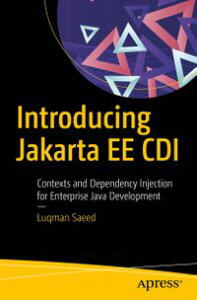Introducing Jakarta EE CDIContexts and Dependency Injection for Enterprise Java Development【電子書籍】[ Luqman Saeed ]