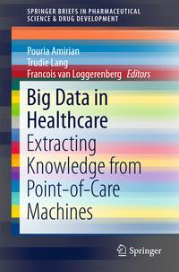 Big Data in HealthcareExtracting Knowledge from Point-of-Care Machines【電子書籍】