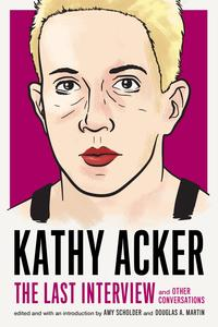Kathy Acker: The Last Interviewand Other Conversations【電子書籍】[ Kathy Acker ]