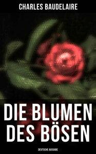 Die Blumen des B?sen (Deutsche Ausgabe)【電子書籍】[ Charles Baudelaire ]