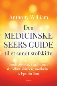 Den medicinske seers guide til et sundt stofskifteSandheden bag sygdomme i skjoldbruskkirtlen, s?vnl?shed & Epstein-Barr【電子書籍】[ Anthony William ]