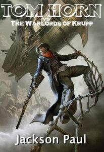 Tom Horn vs. The Warlords of Krupp【電子書籍】[ Glen Robinson ]