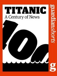 TitanicA Century of News【電子書籍】[ Katy Stoddard ]