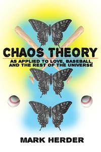 Chaos Theory As Applied to Love, Baseball, and the Rest of the Universe【電子書籍】[ Mark Herder ]