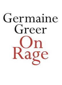 On Rage【電子書籍】[ Germaine Greer ]