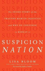 Suspicion NationThe Inside Story of the Trayvon Martin Injustice and Why We Continue to Repeat It【電子書籍】[ Lisa Bloom ]