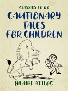 Cautionary Tales for Children【電子書籍】[ Hilaire Belloc ]