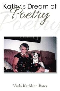 Kathy'S Dream of Poetry【電子書籍】[ Viola Kathleen Bates ]
