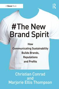 The New Brand SpiritHow Communicating Sustainability Builds Brands, Reputations and Profits【電子書籍】[ Christian Conrad ]