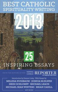 Best Catholic Spirituality Writing 2013: 25 Inspiring Essays【電子書籍】