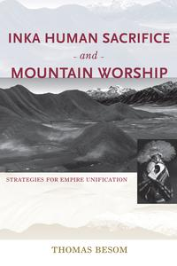 Inka Human Sacrifice and Mountain WorshipStrategies for Empire Unification【電子書籍】[ Thomas Besom ]