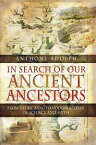In Search of Our Ancient AncestorsFrom the Big Bang to Modern Britain in Science and Myth【電子書籍】[ Anthony Adolph ]