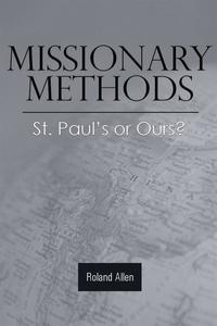 Missionary Methods: St. Paul's or Ours?【電子書籍】[ Roland Allen ]