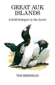Great Auk Islands; a field biologist in the Arctic【電子書籍】[ Tim Birkhead ]