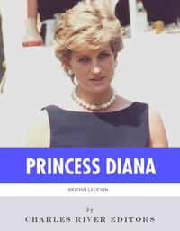 British Legends: The Life and Legacy of Diana, Princess of Wales【電子書籍】[ Charles River Editors ]