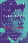 Here Comes EverybodyAn Introduction to James Joyce for the Ordinary Reader【電子書籍】[ Anthony Burgess ]