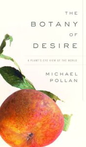 The Botany of DesireA Plant's-Eye View of the World【電子書籍】[ Michael Pollan ]