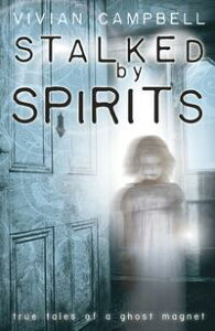 Stalked by Spirits: True Tales of a Ghost MagnetTrue Tales of a Ghost Magnet【電子書籍】[ Vivian Campbell ]