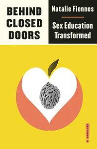 Behind Closed DoorsSex Education Transformed【電子書籍】[ Natalie Fiennes ]