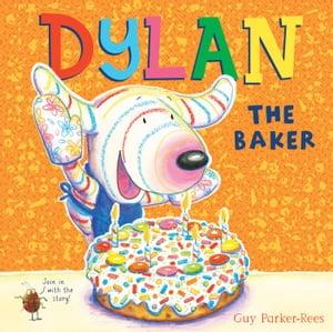 Dylan the Baker【電子書籍】[ Guy Parker-Rees ]