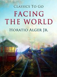 洋書, BOOKS FOR KIDS Facing the World Jr. Horatio Alger