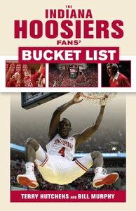 Indiana Hoosiers Fans' Bucket List【電子書籍】[ Terry Hutchens ]