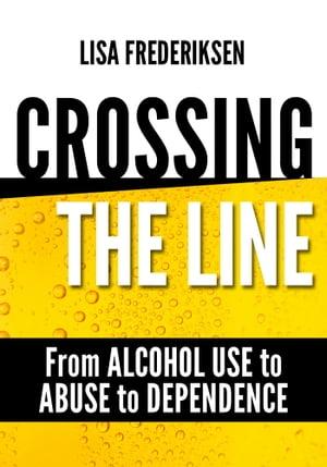 洋書, BUSINESS & SELF-CULTURE Crossing the Line From Alcohol Use to Abuse to DependenceDebunking Myths About Drinking Alcohol That Can Cause a Person to Cross the Line Lisa Frederiksen
