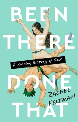 洋書, FAMILY LIFE & COMICS Been There, Done That A Rousing History of Sex Rachel Feltman