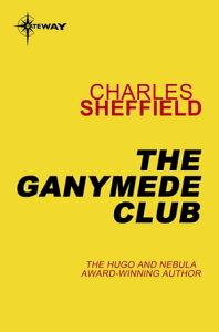 The Ganymede Club【電子書籍】[ Charles Sheffield ]