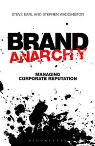 Brand AnarchyManaging corporate reputation【電子書籍】[ Stephen Waddington ]