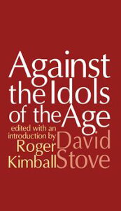 Against the Idols of the Age【電子書籍】[ David Stove ]