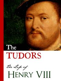 THE TUDORS: LIFE OF HENRY VIII(Including History of the Six Wives of Henry VIII: Catherine of Aragon, Anne Boleyn, Jane Seymour, Anne of Cleves, Catherine Howard, Catherine Parr)【電子書籍】[ King Henry VIII ]