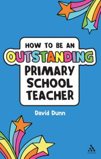 How to be an Outstanding Primary School Teacher【電子書籍】[ David Dunn ]